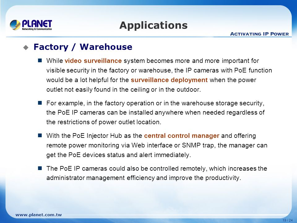 www.planet.com.tw 19 / 24 Factory / Warehouse While video surveillance system becomes more and more important for visible security in the factory or w