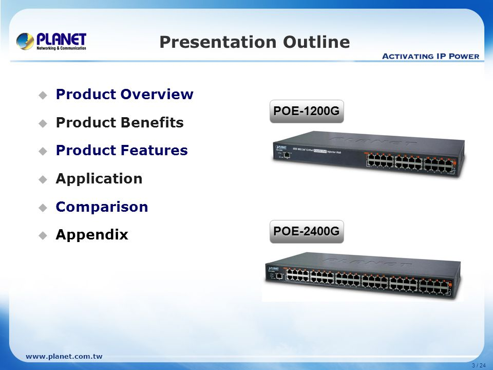 www.planet.com.tw 3 / 24 Presentation Outline Product Overview Product Benefits Product Features Application Comparison Appendix POE-1200G POE-2400G
