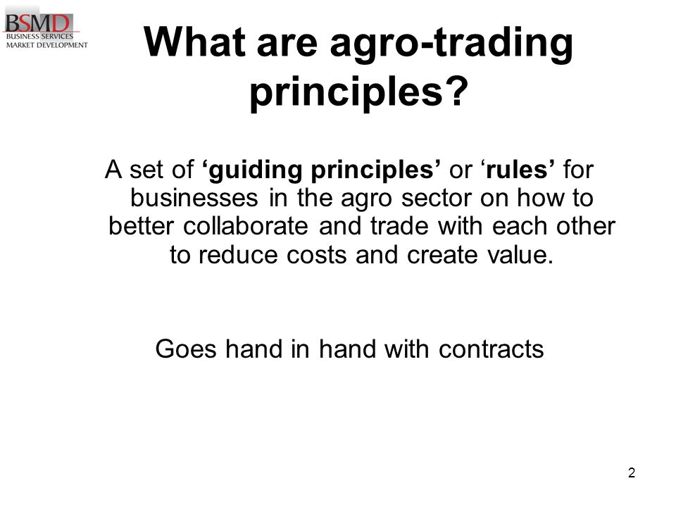 2 A set of guiding principles or rules for businesses in the agro sector on how to better collaborate and trade with each other to reduce costs and create value.