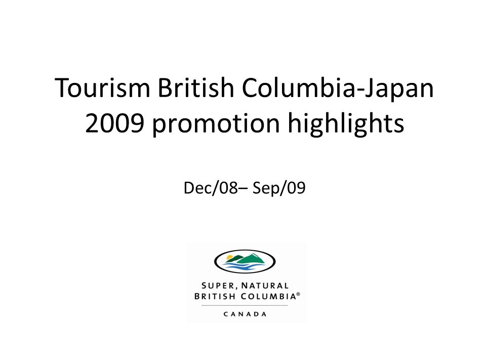 Tourism British Columbia-Japan 2009 promotion highlights Dec/08– Sep/09