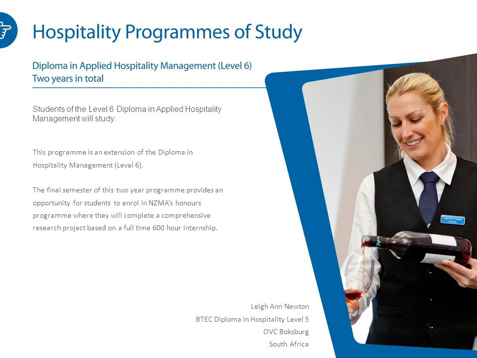 Students of the Level 6 Diploma in Applied Hospitality Management will study: This programme is an extension of the Diploma in Hospitality Management