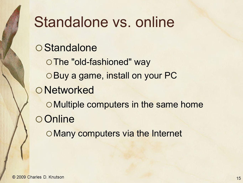 © 2009 Charles D. Knutson Standalone vs.