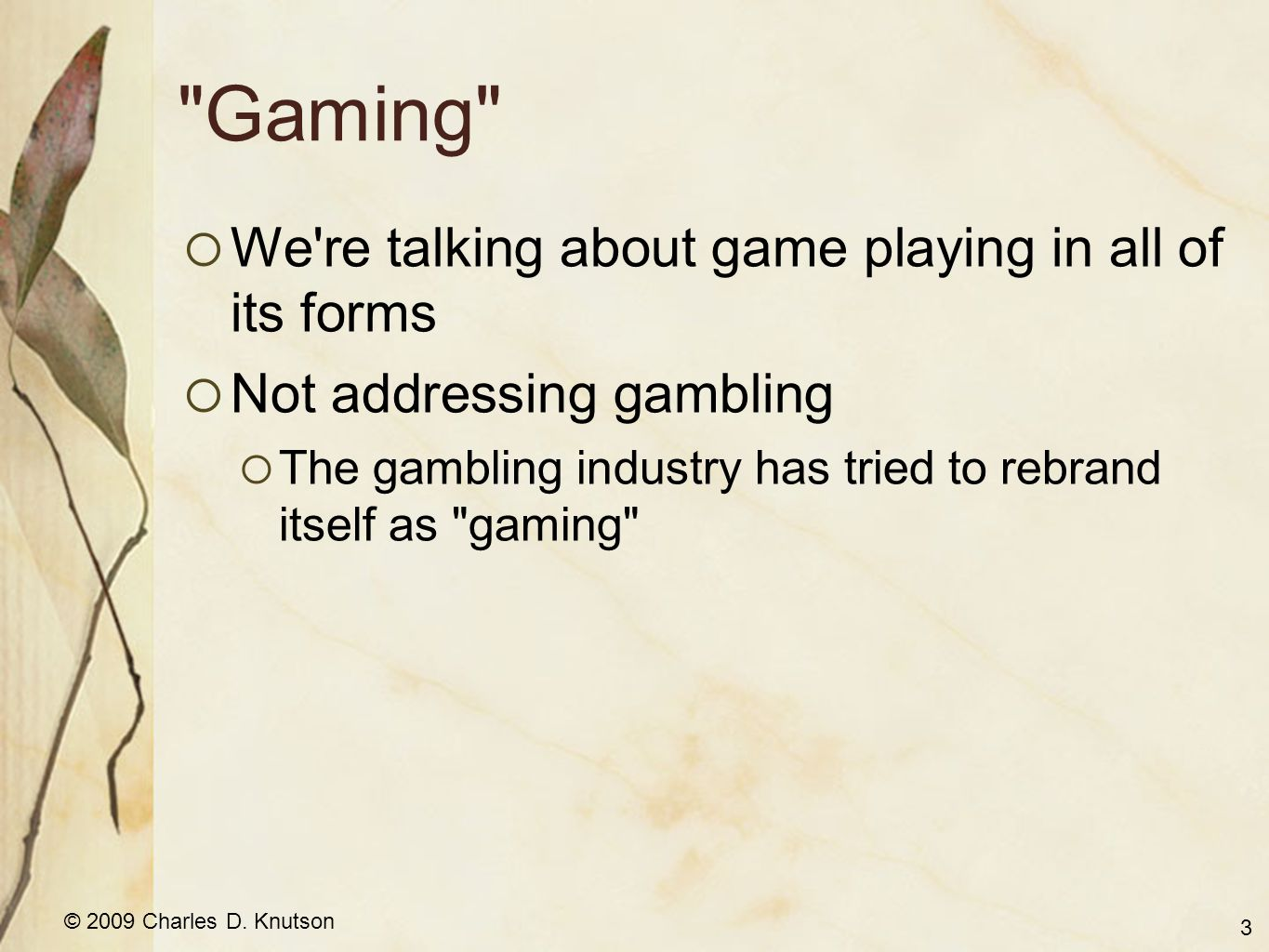 © 2009 Charles D.Knutson Signs of gaming addiction Do you play compulsively.