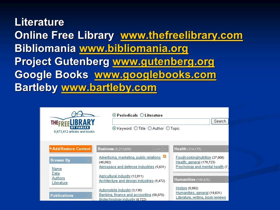 Literature Online Free Library www.thefreelibrary.com www.thefreelibrary.com Bibliomania www.bibliomania.org www.bibliomania.org Project Gutenberg www.gutenberg.org www.gutenberg.org Google Books www.googlebooks.com www.googlebooks.com Bartleby www.bartleby.com www.bartleby.com