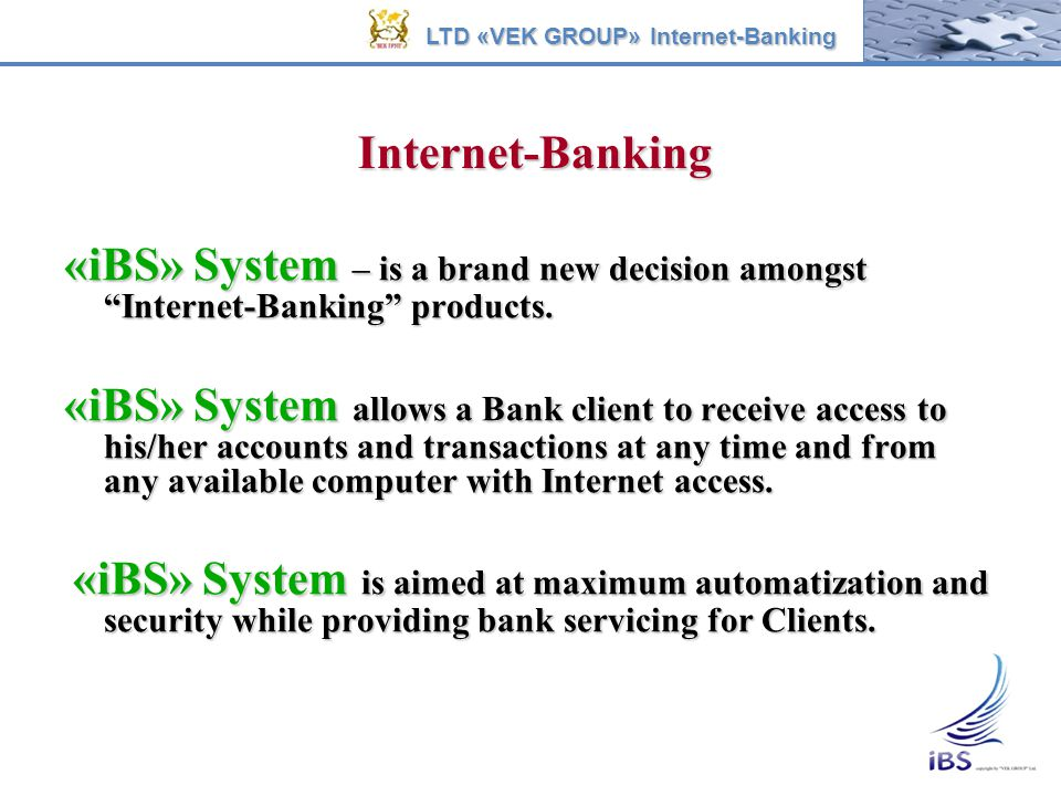 Main «iBS» system «iBS» contract manager system «iBS» information centre (call-centre) systems «iBS» administration systems «Firebird» data base Synchronization module Cryptographic information Cryptographic information protection system «iBS» Internet-Banking System LTD «VEK GROUP» Internet-Banking