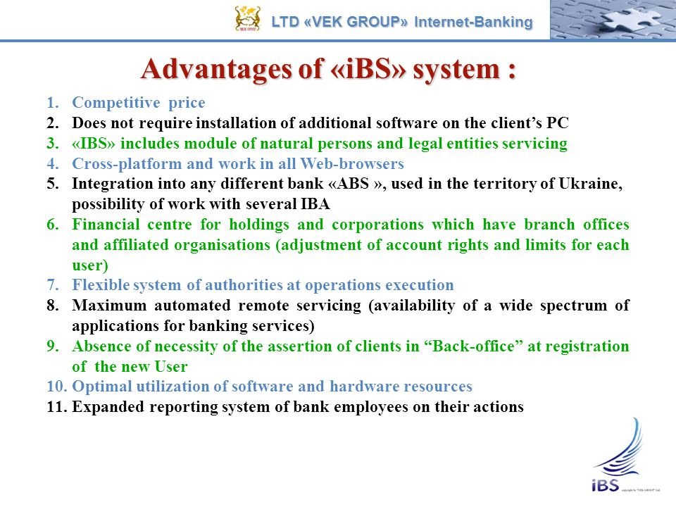 Advantages of «iBS» system : LTD «VEK GROUP» Internet-Banking 1.Competitive price 2.Does not require installation of additional software on the client