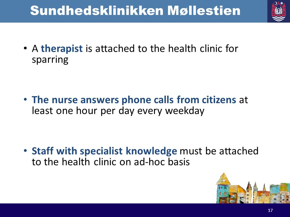 Sundhedsklinikken Møllestien A therapist is attached to the health clinic for sparring The nurse answers phone calls from citizens at least one hour p