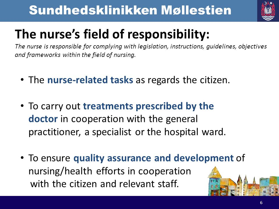 Sundhedsklinikken Møllestien The nurses field of responsibility: The nurse is responsible for complying with legislation, instructions, guidelines, ob