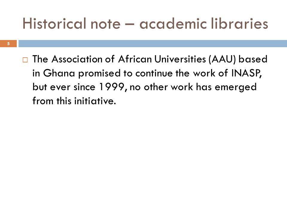 Historical note – academic libraries A number of African libraries are featured in the Global Library Statistics 1990-2000 compiled by IFLA using data from UNESCO and Libecon.