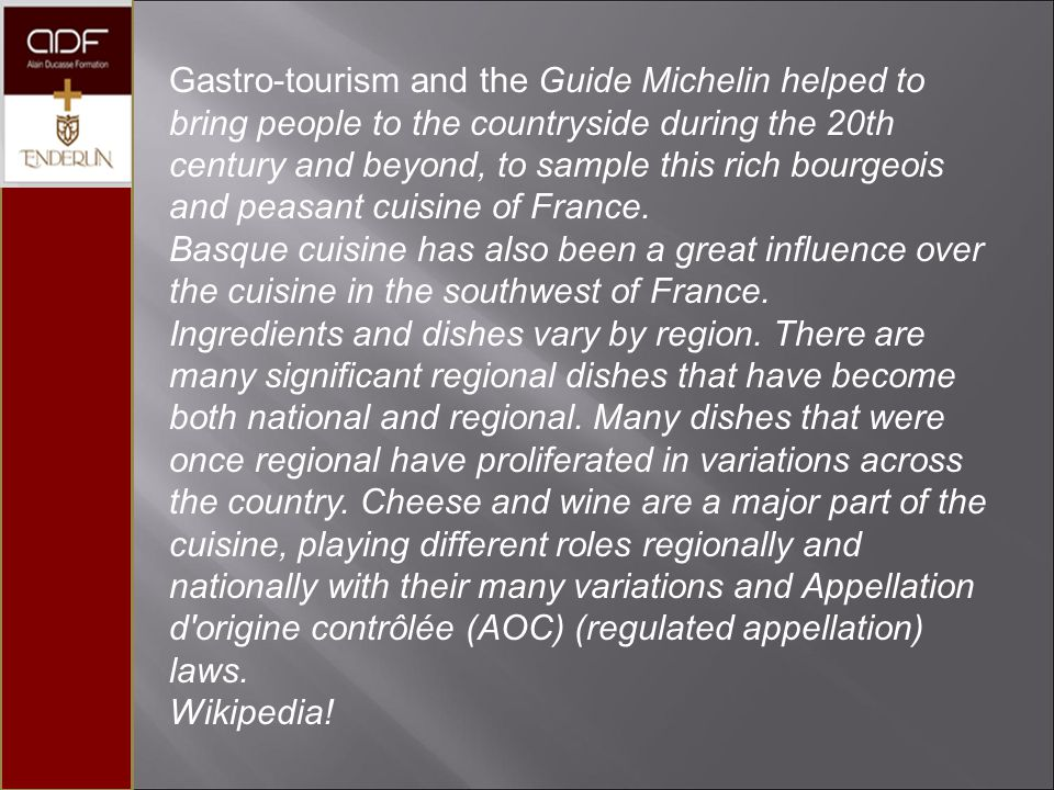 Gastro-tourism and the Guide Michelin helped to bring people to the countryside during the 20th century and beyond, to sample this rich bourgeois and peasant cuisine of France.