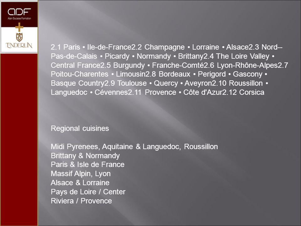 2.1 Paris Ile-de-France2.2 Champagne Lorraine Alsace2.3 Nord-- Pas-de-Calais Picardy Normandy Brittany2.4 The Loire Valley Central France2.5 Burgundy