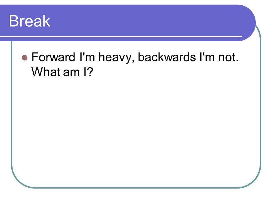 Break Forward I'm heavy, backwards I'm not. What am I?