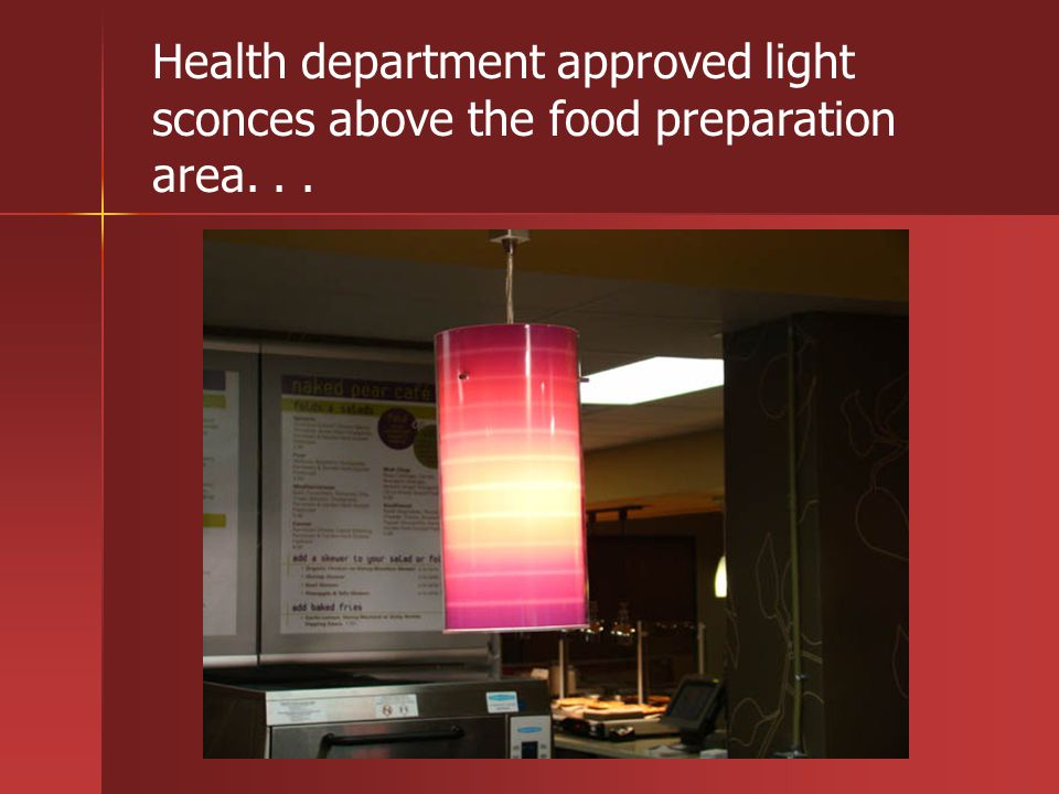 Health department approved light sconces above the food preparation area...