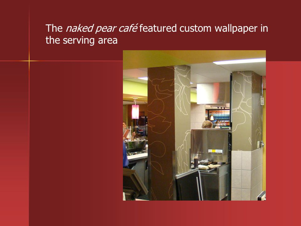 The naked pear café featured custom wallpaper in the serving area