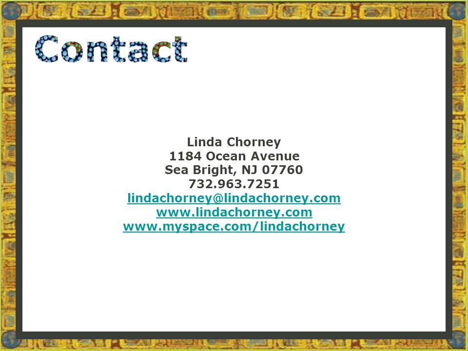 Linda Chorney 1184 Ocean Avenue Sea Bright, NJ 07760 732.963.7251 lindachorney@lindachorney.com www.lindachorney.com www.myspace.com/lindachorney