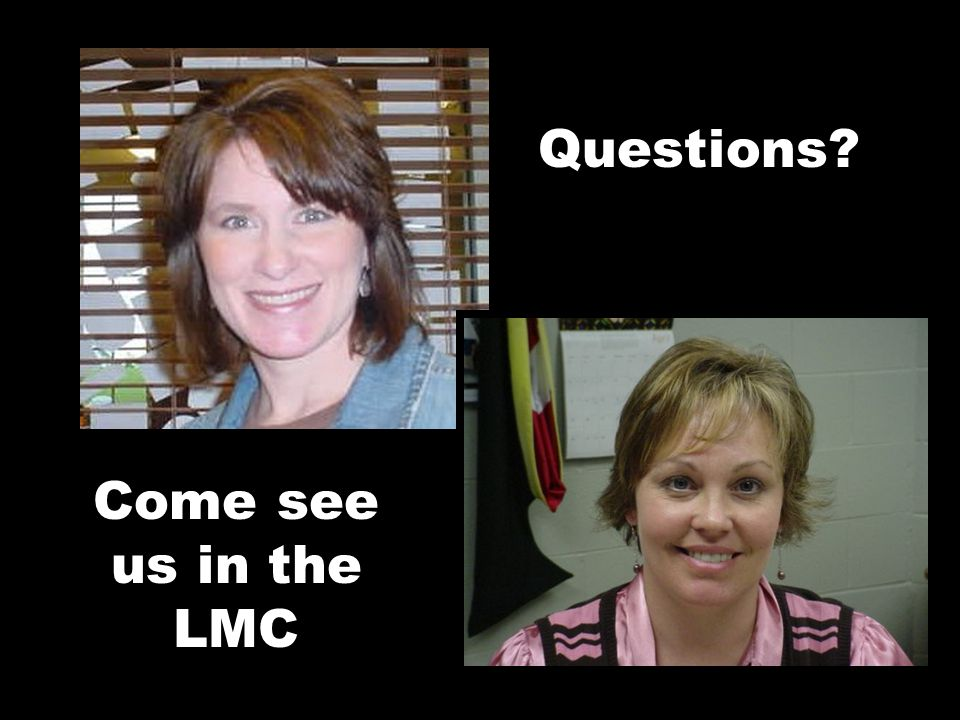 Questions? Come see us in the LMC