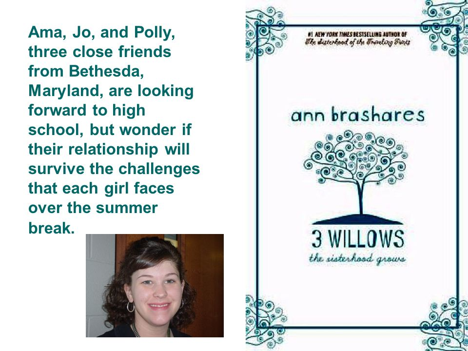 Ama, Jo, and Polly, three close friends from Bethesda, Maryland, are looking forward to high school, but wonder if their relationship will survive the challenges that each girl faces over the summer break.