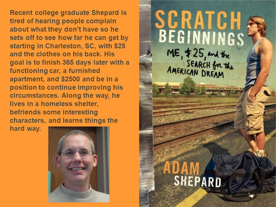 Recent college graduate Shepard is tired of hearing people complain about what they don t have so he sets off to see how far he can get by starting in Charleston, SC, with $25 and the clothes on his back.