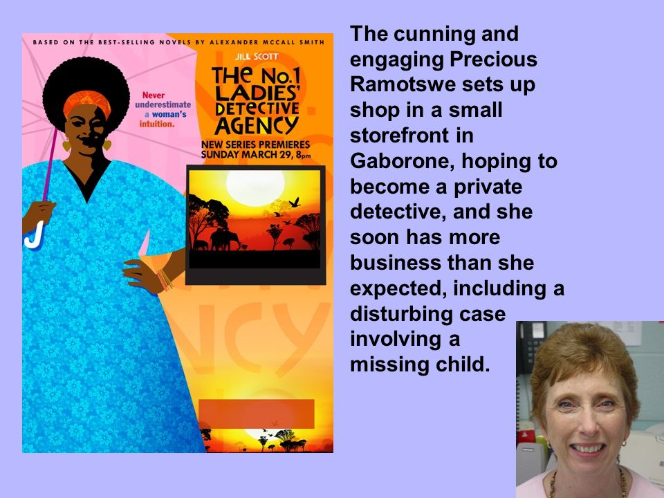 The cunning and engaging Precious Ramotswe sets up shop in a small storefront in Gaborone, hoping to become a private detective, and she soon has more business than she expected, including a disturbing case involving a missing child.