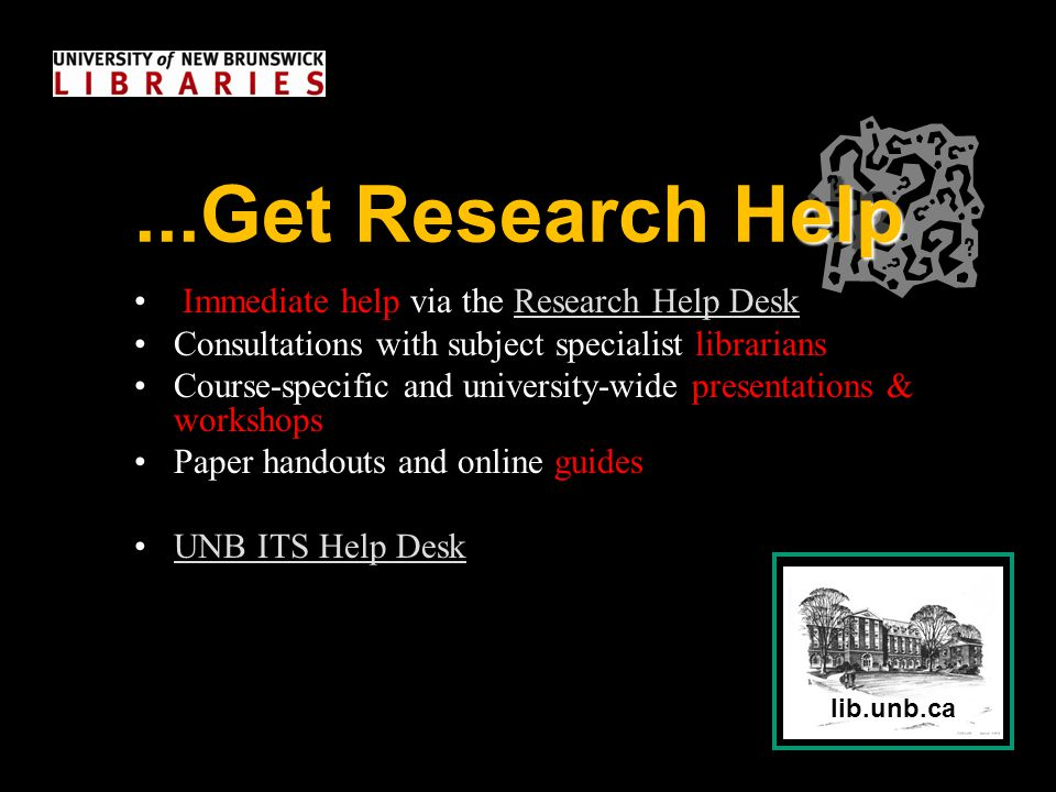 lib.unb.ca elp...Get Research Help Immediate help via the Research Help DeskResearch Help Desk Consultations with subject specialist librarians Course