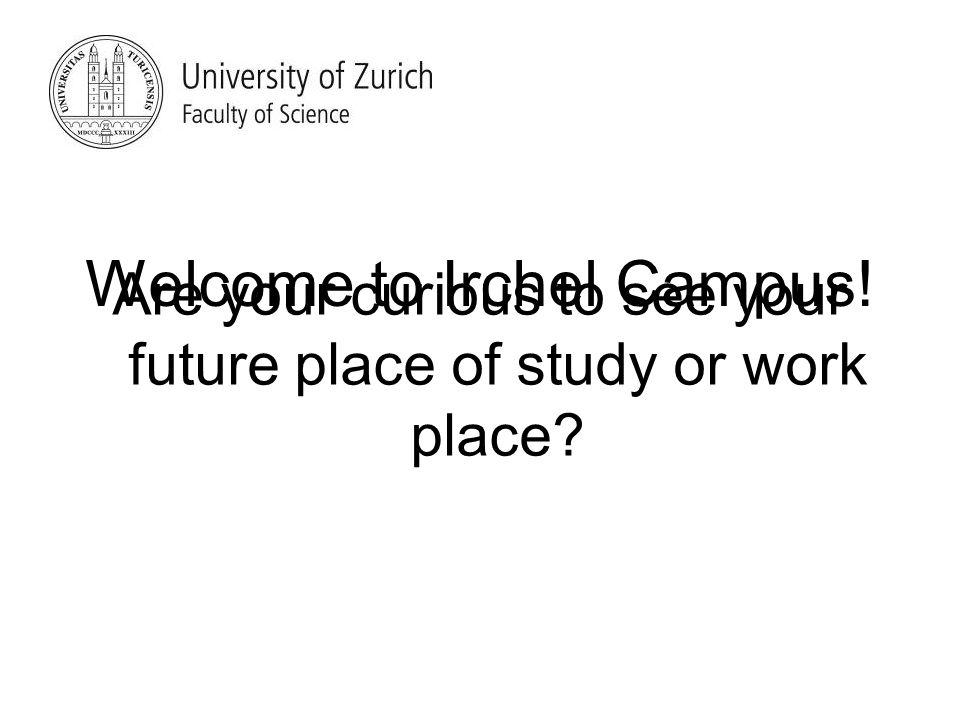 Click onto the camera symbol to take a look around Irchel Campus Irchel Campus