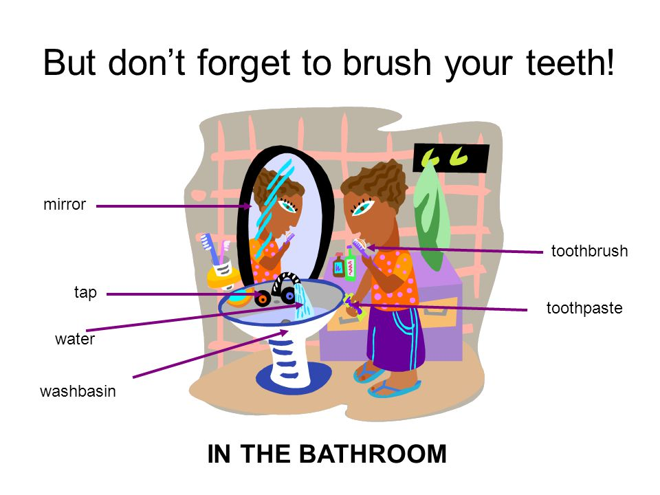 But dont forget to brush your teeth.