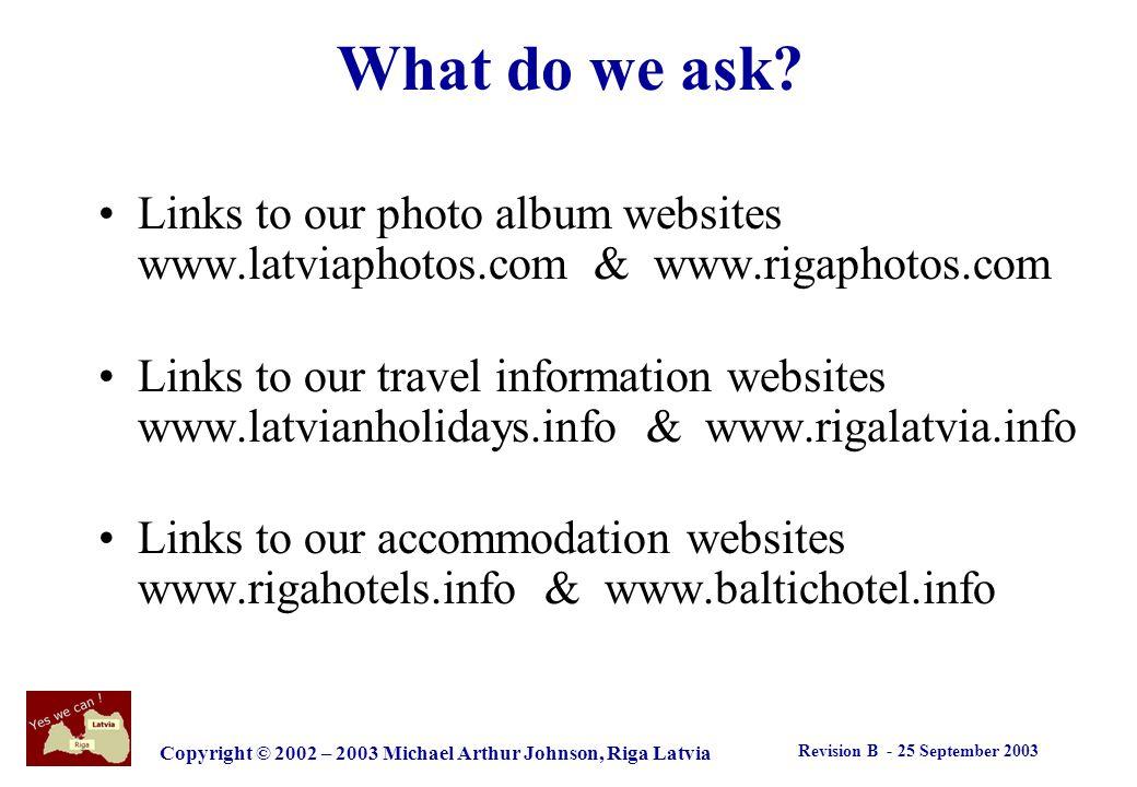 Revision B - 25 September 2003 Copyright © 2002 – 2003 Michael Arthur Johnson, Riga Latvia What we will do specifically.