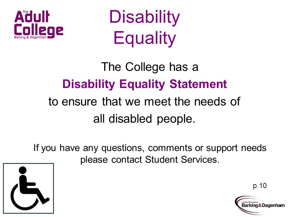Disability Equality The College has a Disability Equality Statement to ensure that we meet the needs of all disabled people.