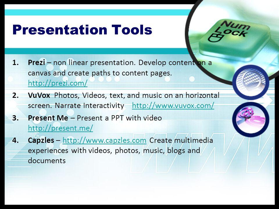 Presentation Tools 1.Prezi – non linear presentation. Develop content on a canvas and create paths to content pages. http://prezi.com/ http://prezi.co