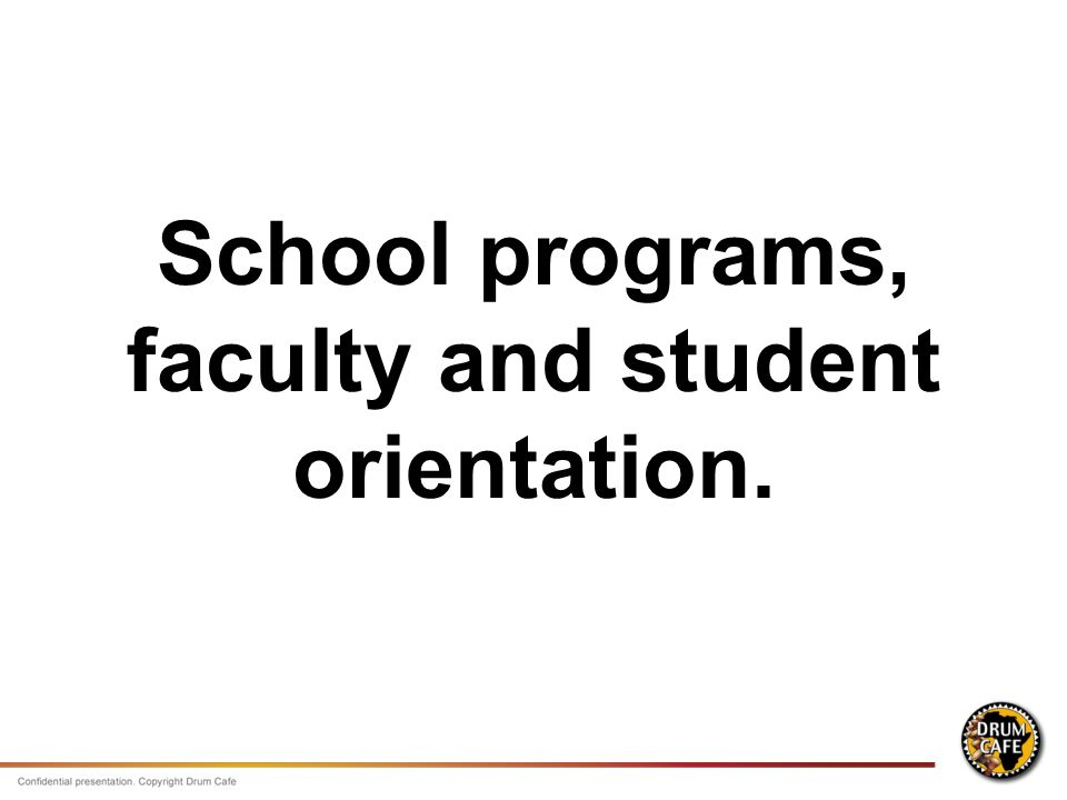 School programs, faculty and student orientation.