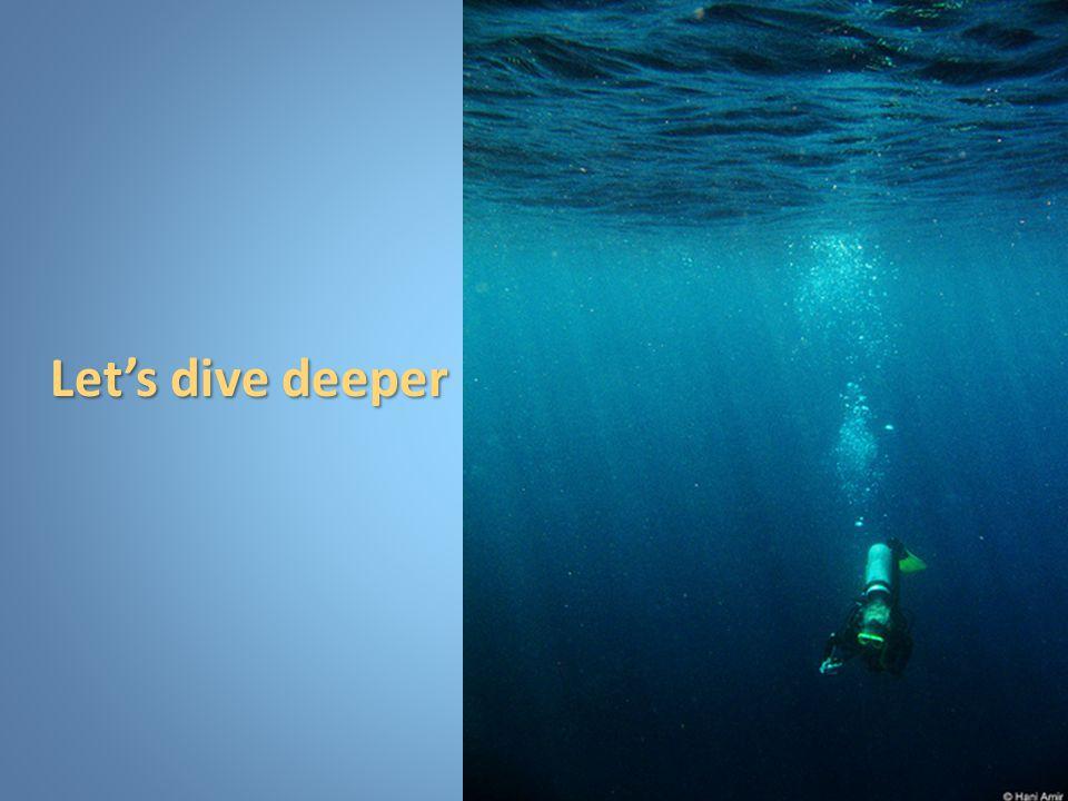 Lets dive deeper Lets dive deeper