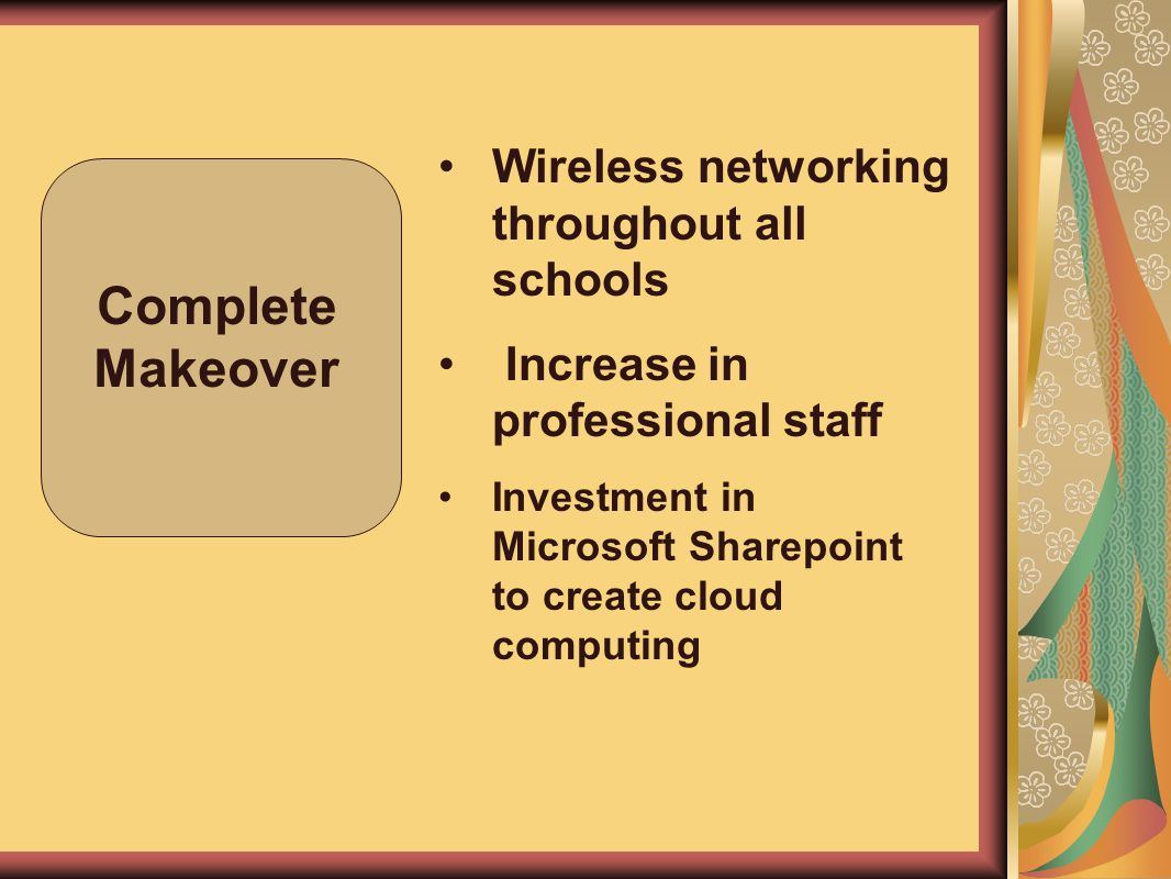 Complete Makeover Wireless networking throughout all schools Increase in professional staff Investment in Microsoft Sharepoint to create cloud computi