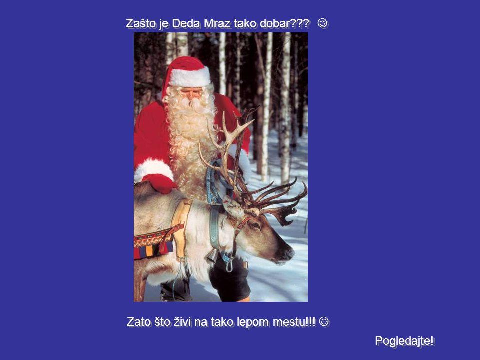 Zašto je Deda Mraz tako dobar??? Zato što živi na tako lepom mestu!!! Pogledajte!