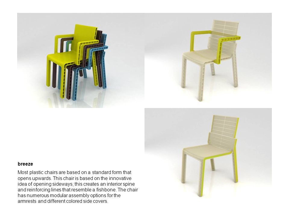 breeze Most plastic chairs are based on a standard form that opens upwards.