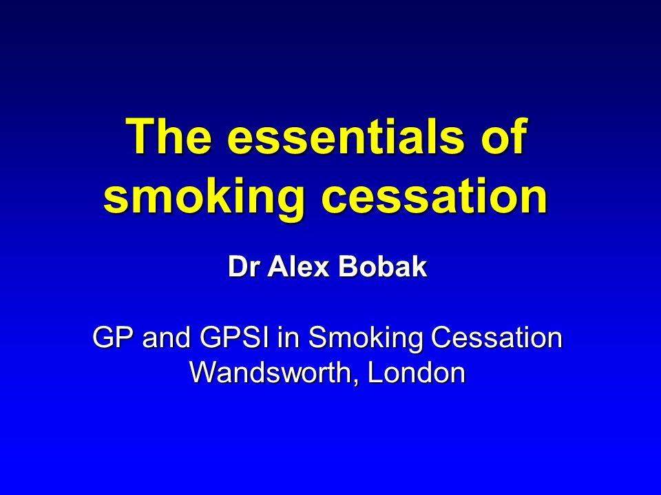 The essentials of smoking cessation Dr Alex Bobak GP and GPSI in Smoking Cessation Wandsworth, London