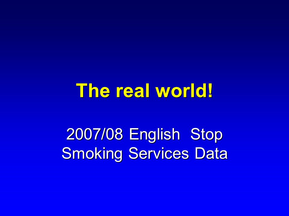 The real world! 2007/08 English Stop Smoking Services Data
