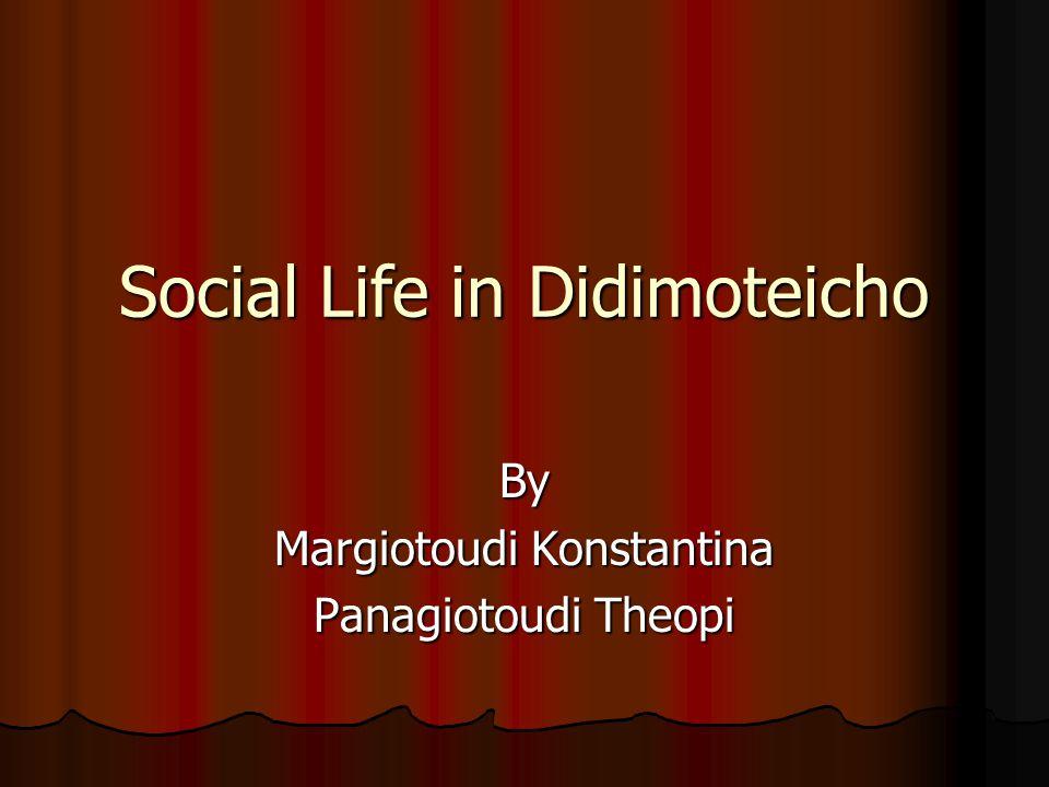 Social Life in Didimoteicho By Margiotoudi Konstantina Panagiotoudi Theopi