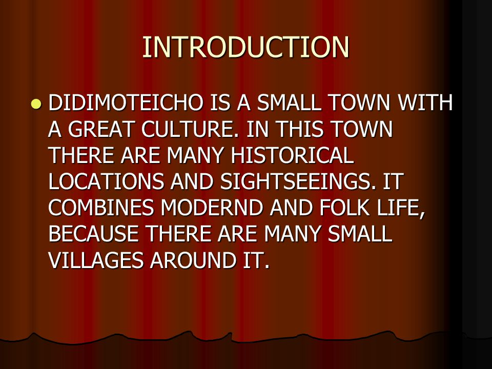INTRODUCTION DIDIMOTEICHO IS A SMALL TOWN WITH A GREAT CULTURE.