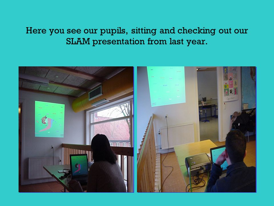 Here you see our pupils, sitting and checking out our SLAM presentation from last year.