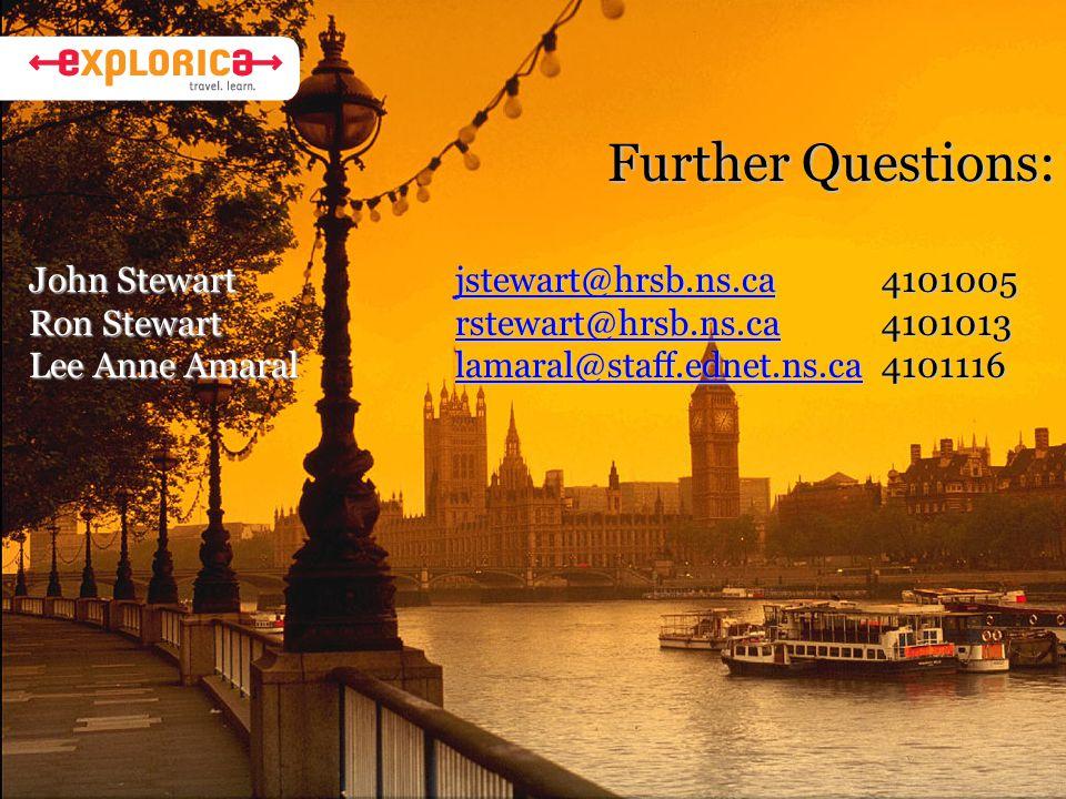 Further Questions: John Stewart jstewart@hrsb.ns.ca4101005 jstewart@hrsb.ns.ca Ron Stewartrstewart@hrsb.ns.ca4101013 rstewart@hrsb.ns.ca Lee Anne Amaral lamaral@staff.ednet.ns.ca4101116 lamaral@staff.ednet.ns.ca
