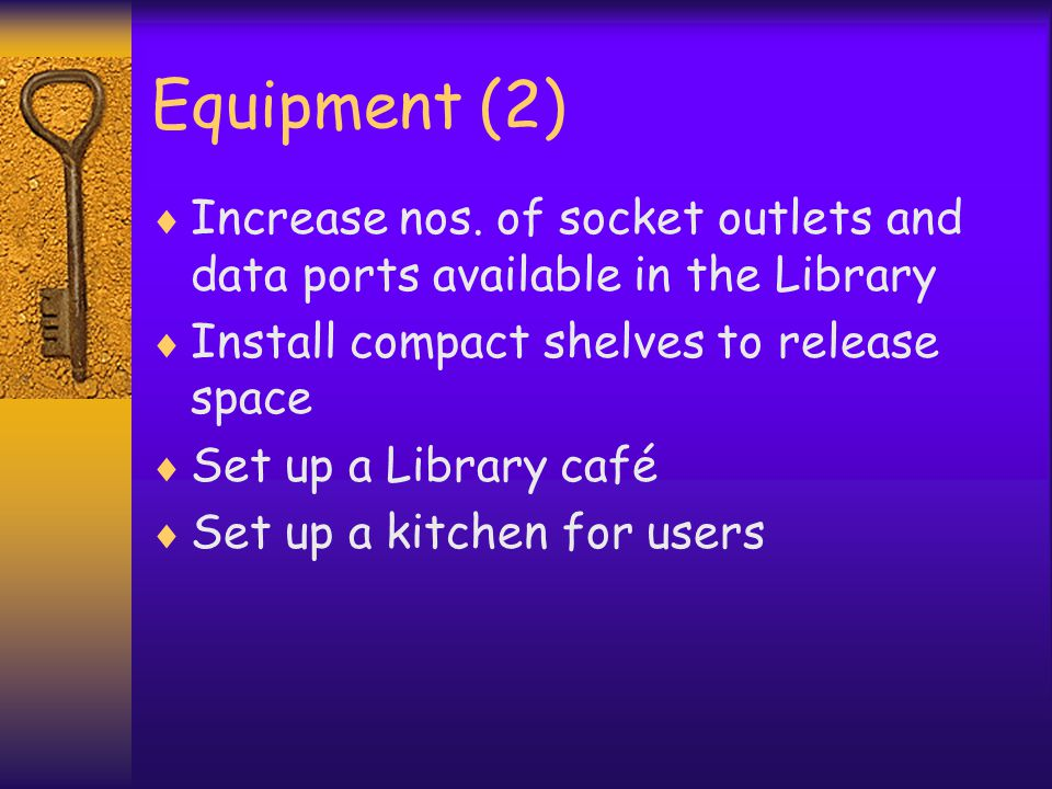 Equipment (2) Increase nos. of socket outlets and data ports available in the Library Install compact shelves to release space Set up a Library café S