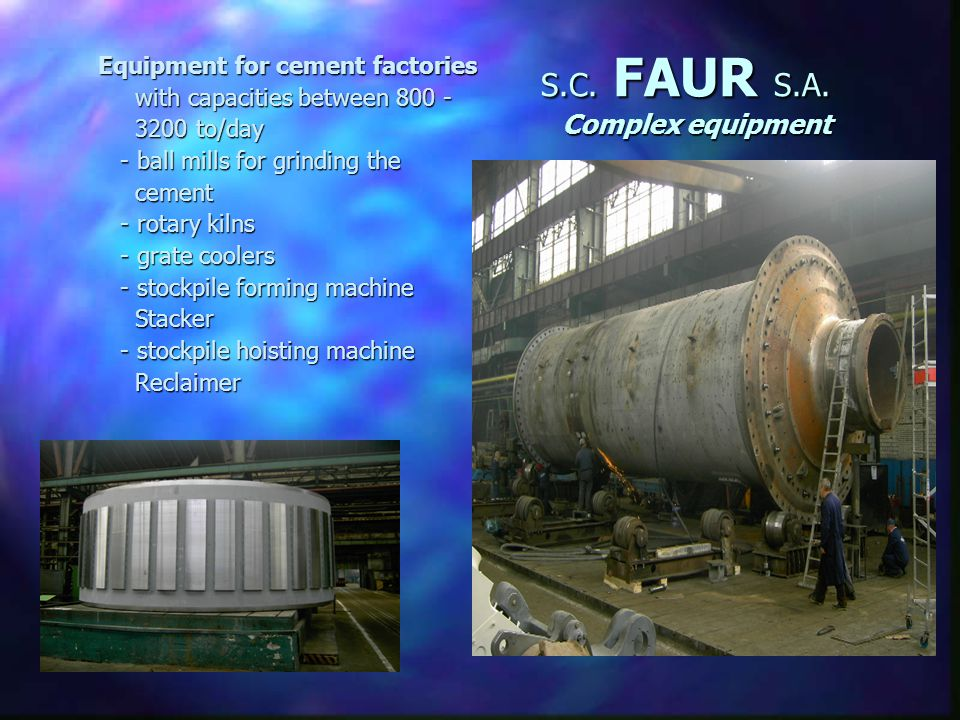 S.C. FAUR S.A. Complex equipment n Equipment n Equipment for the metallurgy: - equipment for furnaces with capacity of: 1000 m3, 1700 m3, 2700 m3, 350