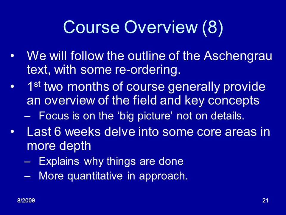 8/200921 Course Overview (8) We will follow the outline of the Aschengrau text, with some re-ordering. 1 st two months of course generally provide an