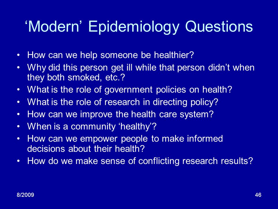 8/200946 Modern Epidemiology Questions How can we help someone be healthier? Why did this person get ill while that person didnt when they both smoked