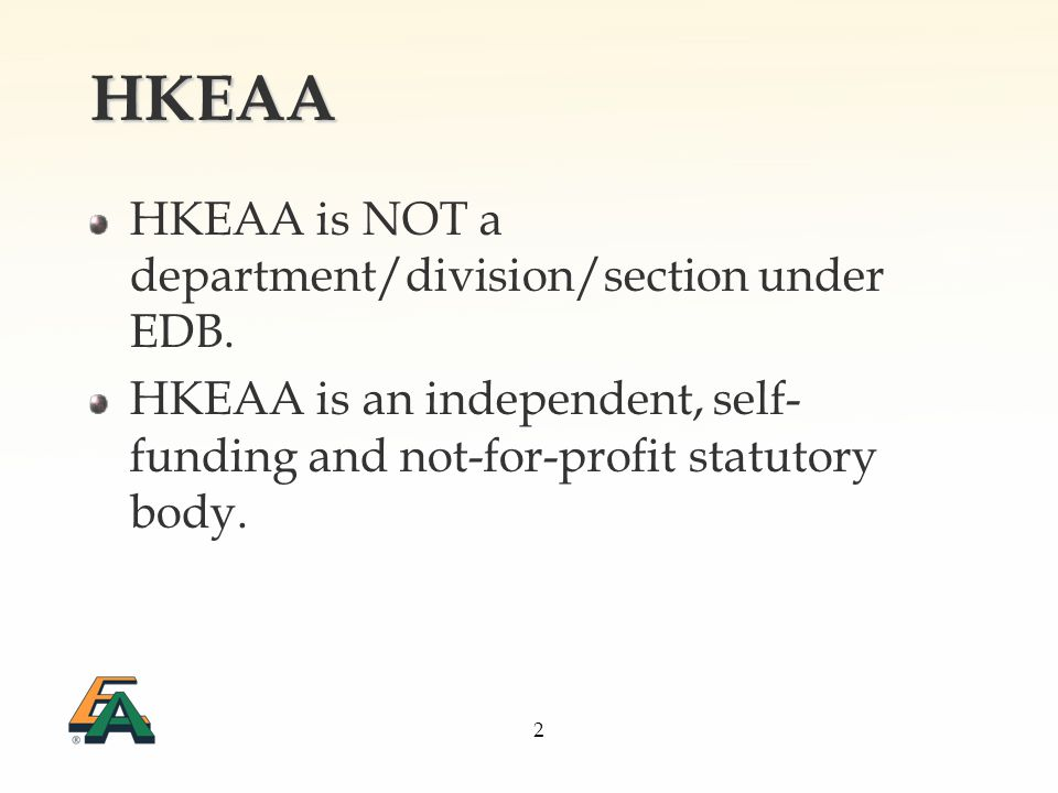 2 HKEAA HKEAA is NOT a department/division/section under EDB.