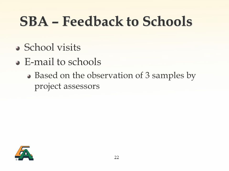 22 SBA – Feedback to Schools School visits E-mail to schools Based on the observation of 3 samples by project assessors