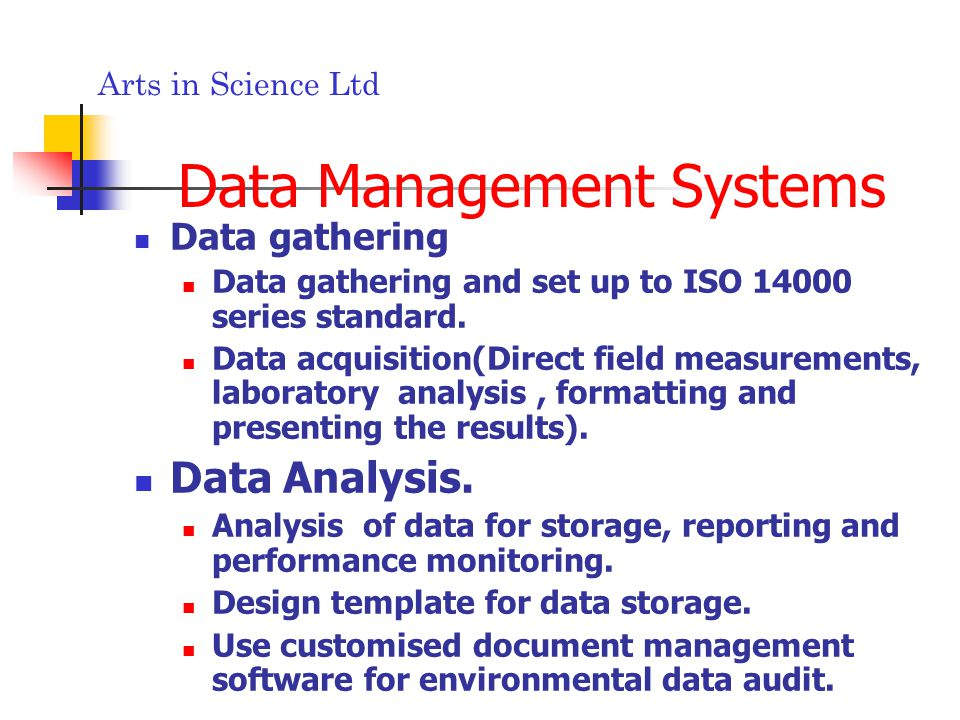 Arts in Science Ltd Data Management Systems Data gathering Data gathering and set up to ISO 14000 series standard.