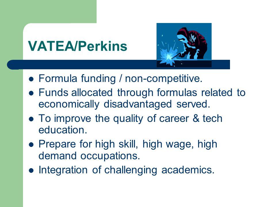 VATEA/Perkins Formula funding / non-competitive.