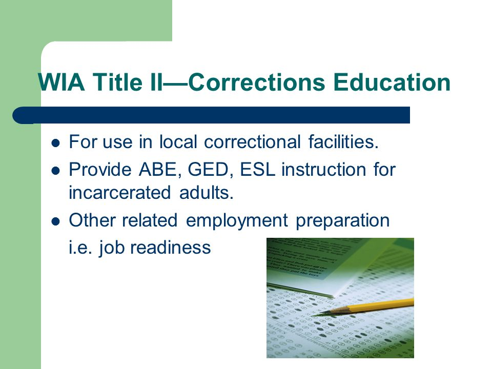 WIA Title IICorrections Education For use in local correctional facilities.