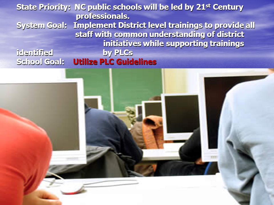 State Priority: NC public schools will be led by 21 st Century professionals.